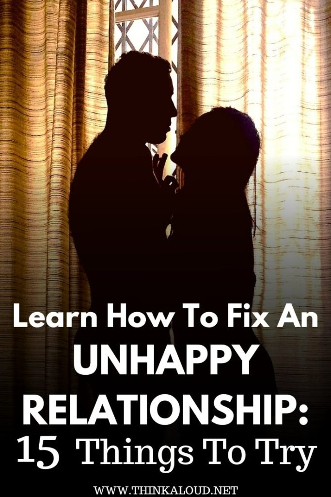 Learn How To Fix An Unhappy Relationship: 15 Things To Try