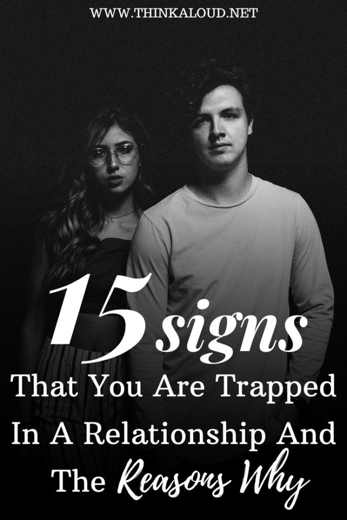 15 signs That You Are Trapped In A Relationship And The Reasons Why