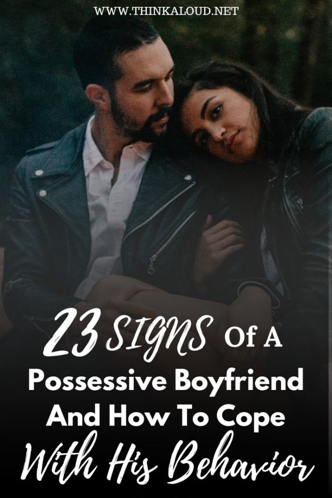 23 Signs Of A Possessive Boyfriend And How To Cope With His Behavior