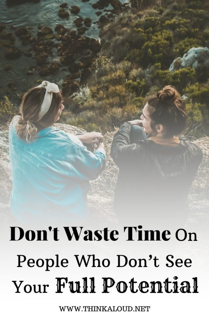 Don't Waste Time On People Who Don't See Your Full Potential