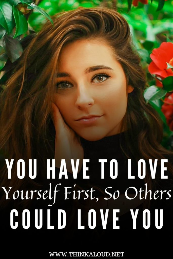 1._You Have To Love Yourself First, So Others Could Love You