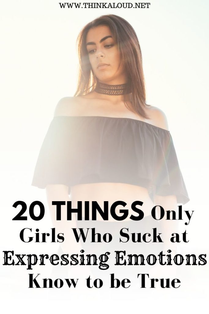 20 Things Only Girls Who Suck at Expressing Emotions Know to be True