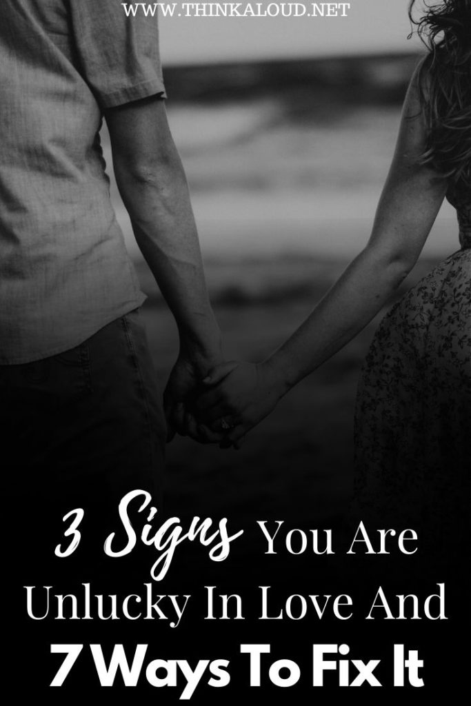 3 Signs You Are Unlucky In Love And 7 Ways To Fix It