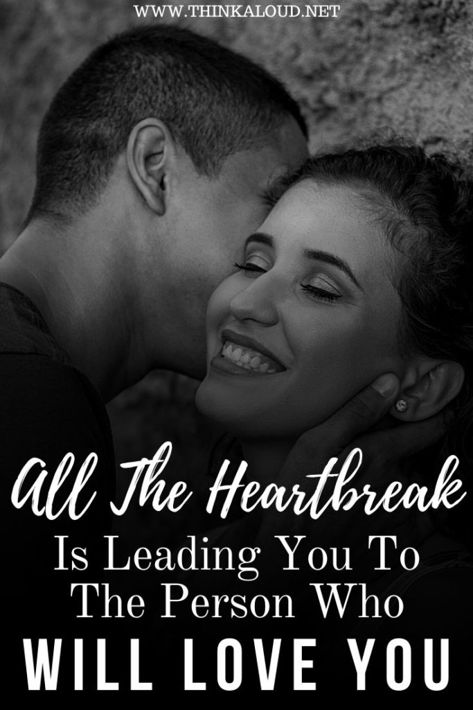 All The Heartbreak Is Leading You To The Person Who Will Love You