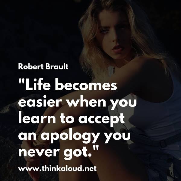 """Life becomes easier when you learn to accept an apology you never got."""