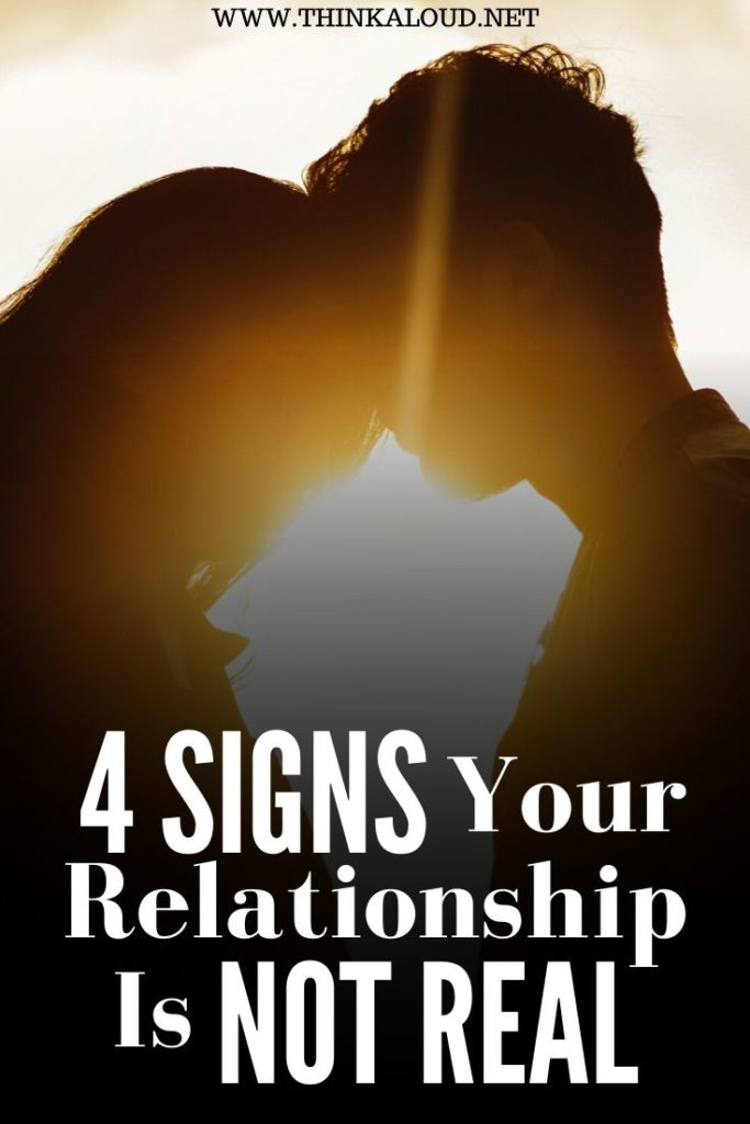 4 Signs Your Relationship Is Not Real