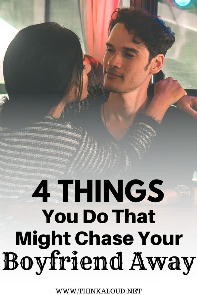 4 Things You Do That Might Chase Your Boyfriend Away