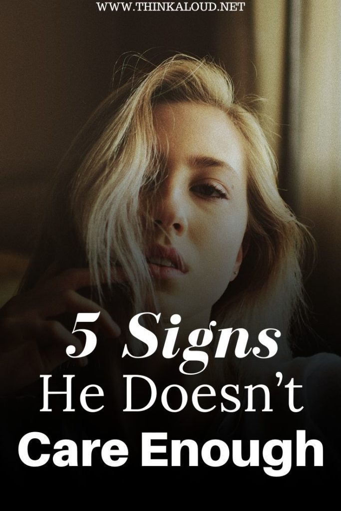 5 Signs He Doesn't Care Enough