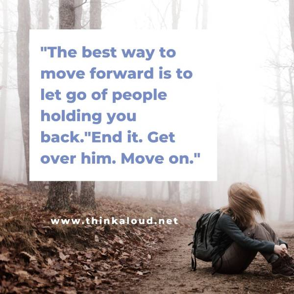 """The best way to move forward is to let go of people holding you back."""