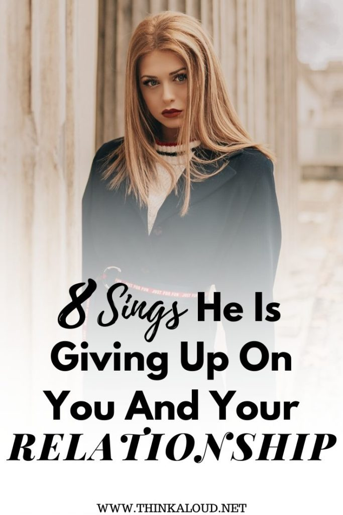 8 Signs He Is Giving Up On You And Your Relationship