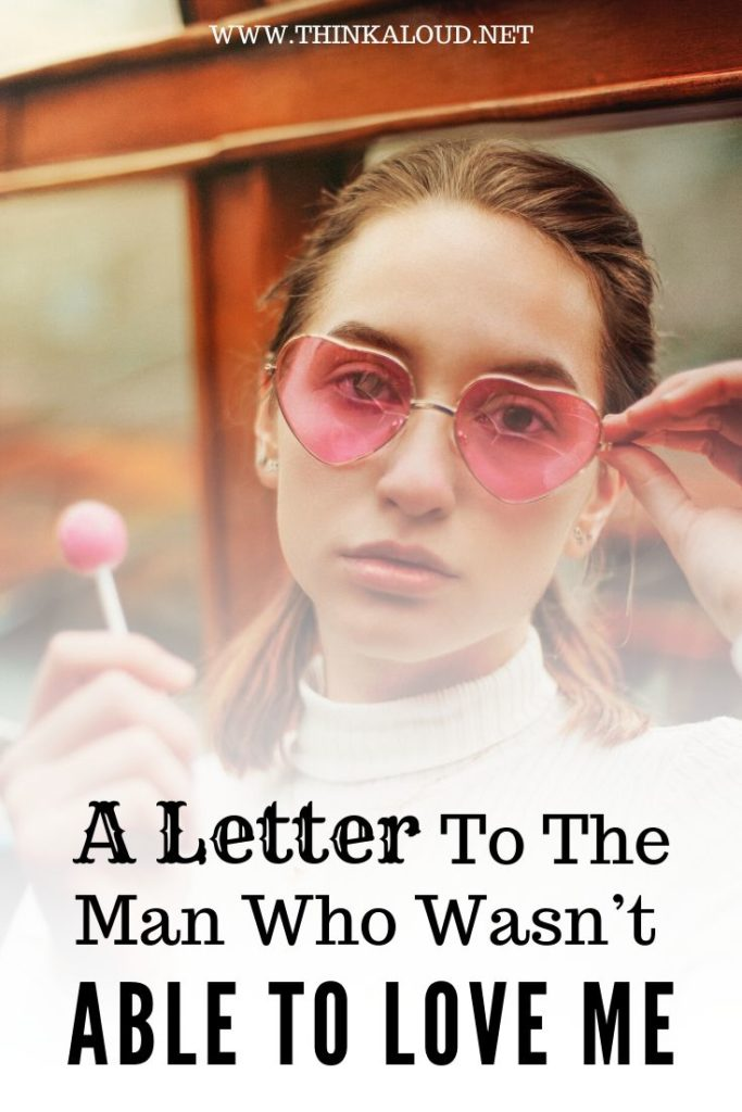 A Letter To The Man Who Wasn't Able To Love Me