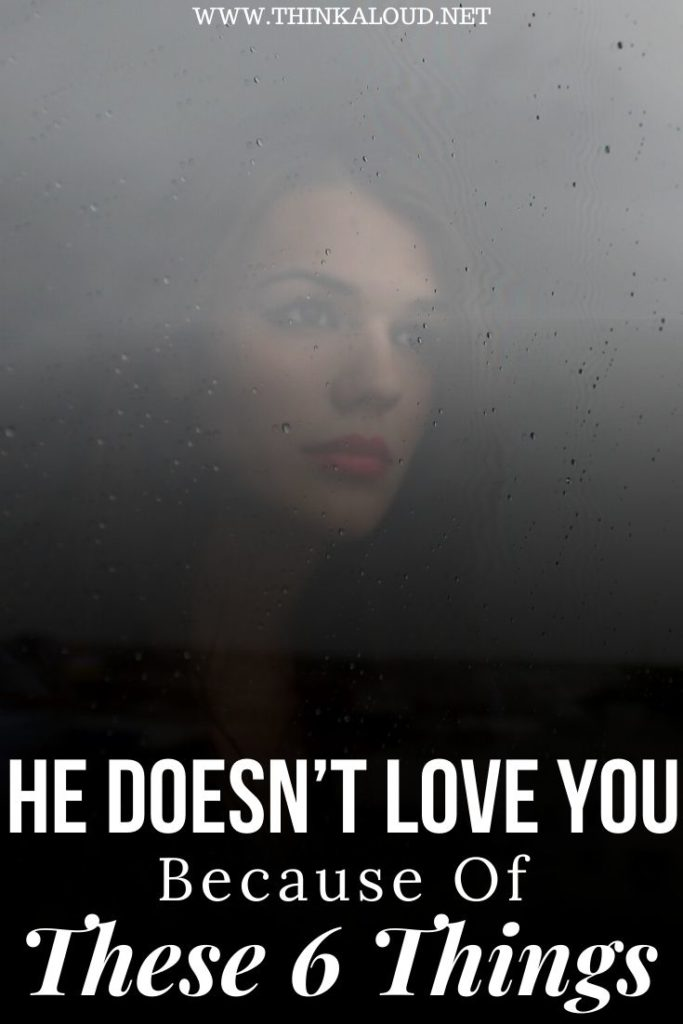 He Doesn't Love You Because Of These 6 Things