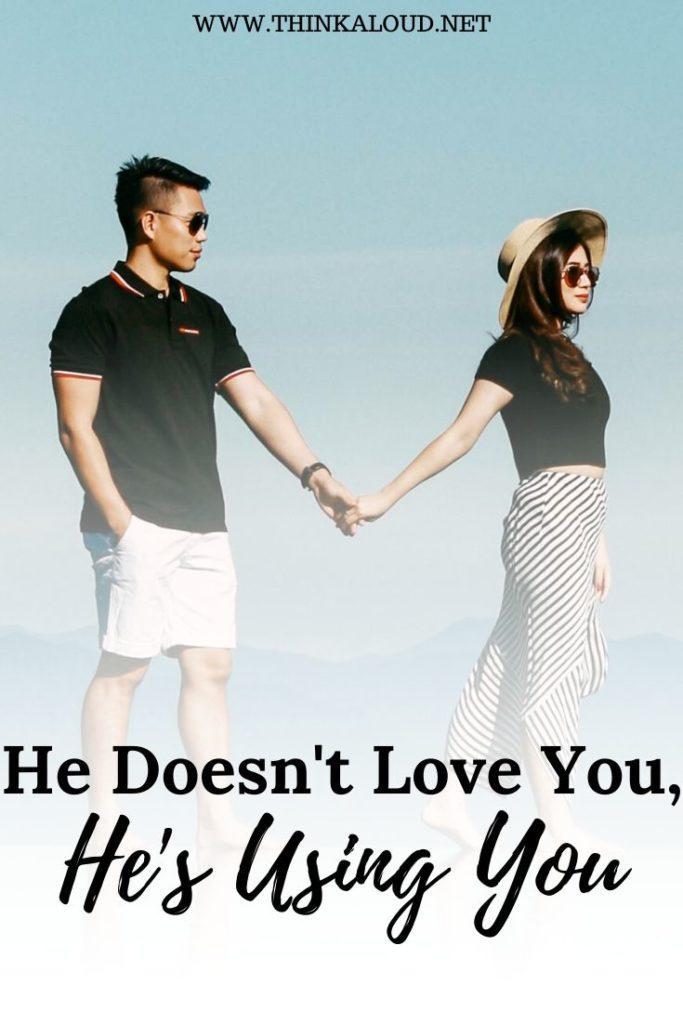 He Doesn't Love You, He's Using You