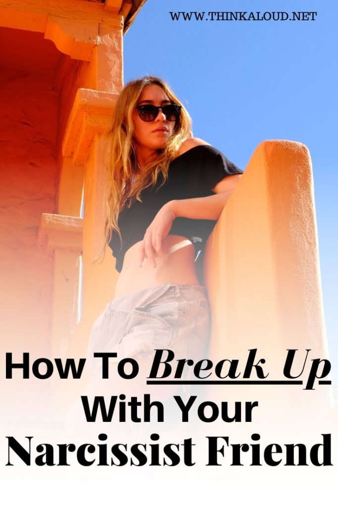 How To Break Up With Your Narcissist Friend