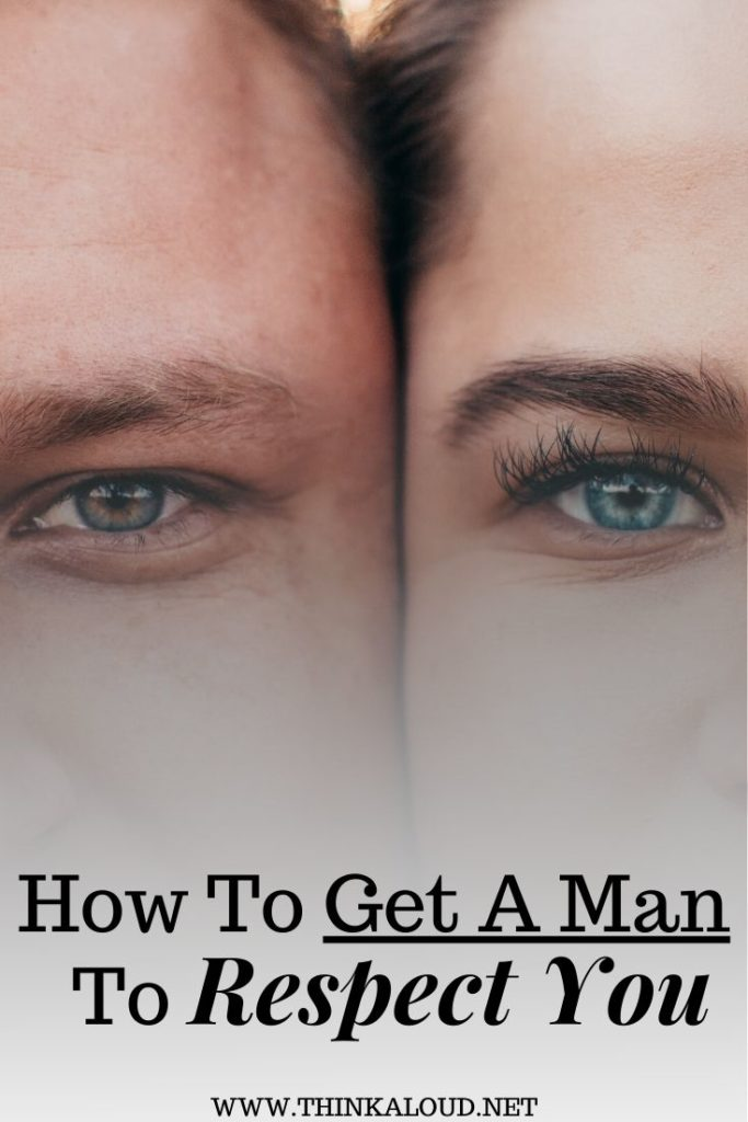 How To Get A Man To Respect You