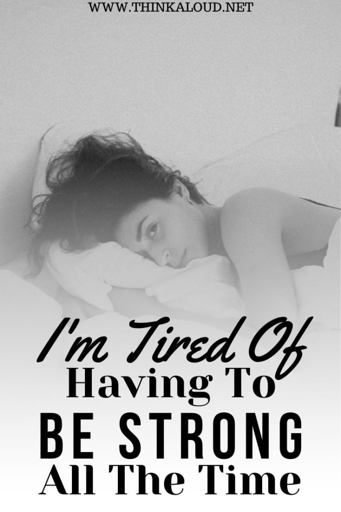 I'm Tired Of Having To Be Strong All The Time