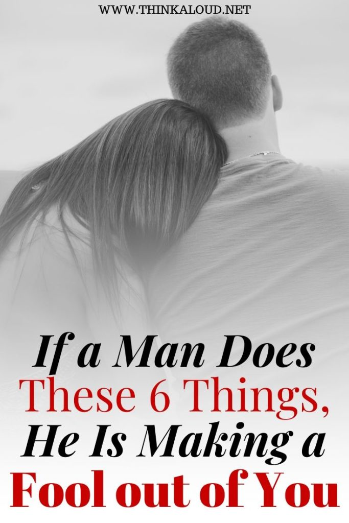 If a Man Does These 6 Things, He Is Making a Fool Out of You