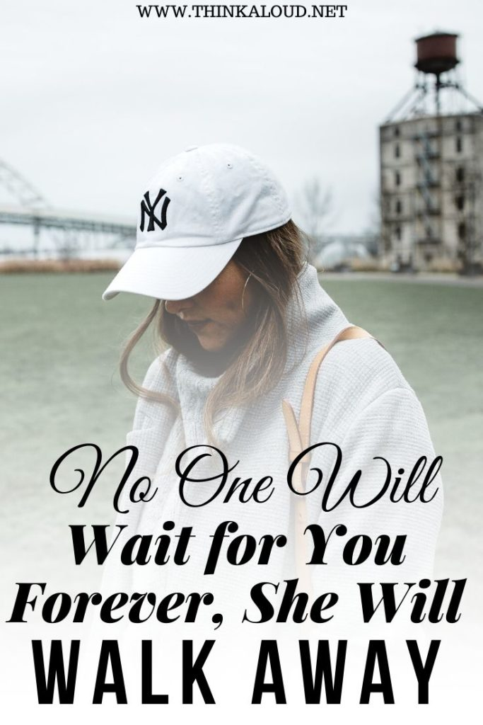 No One Will Wait for You Forever, She Will Walk Away