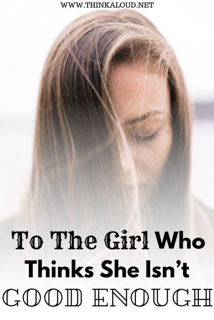 To The Girl Who Thinks She Isn't Good Enough