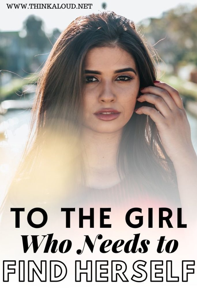 To the Girl Who Needs to Find Herself