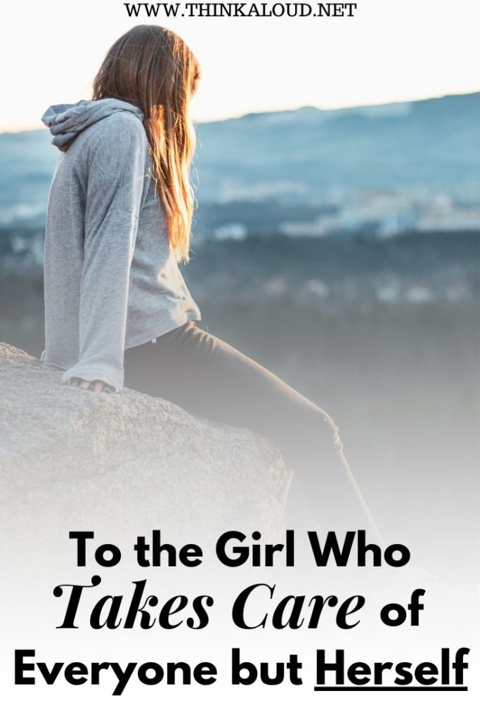 To the Girl Who Takes Care of Everyone but Herself