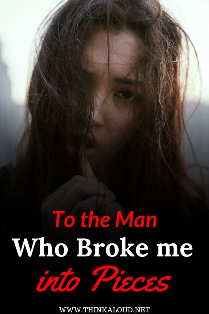 To the Man Who Broke Me into Pieces
