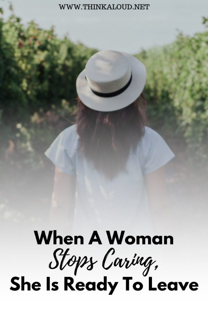 When A Woman Stops Caring, She Is Ready To Leave