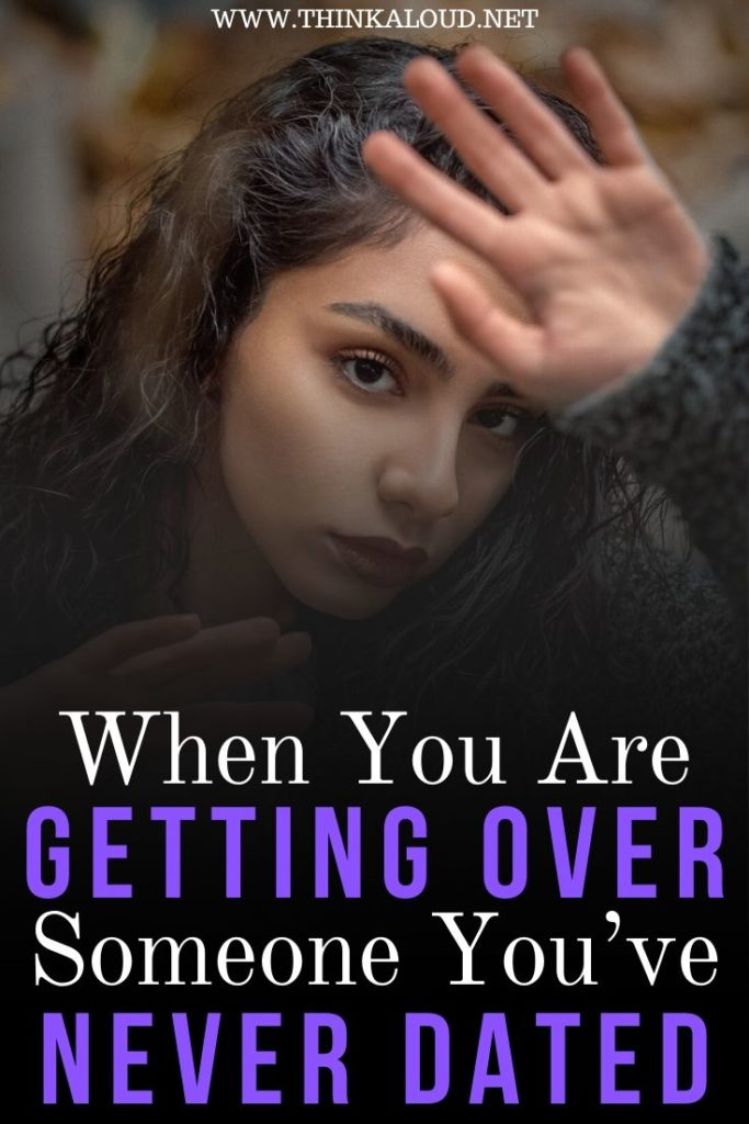 When You Are Getting Over Someone You've Never Dated