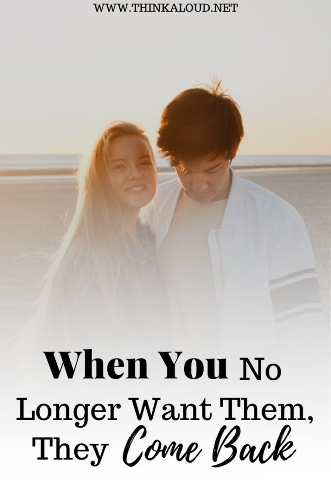 When You No Longer Want Them, They Come Back