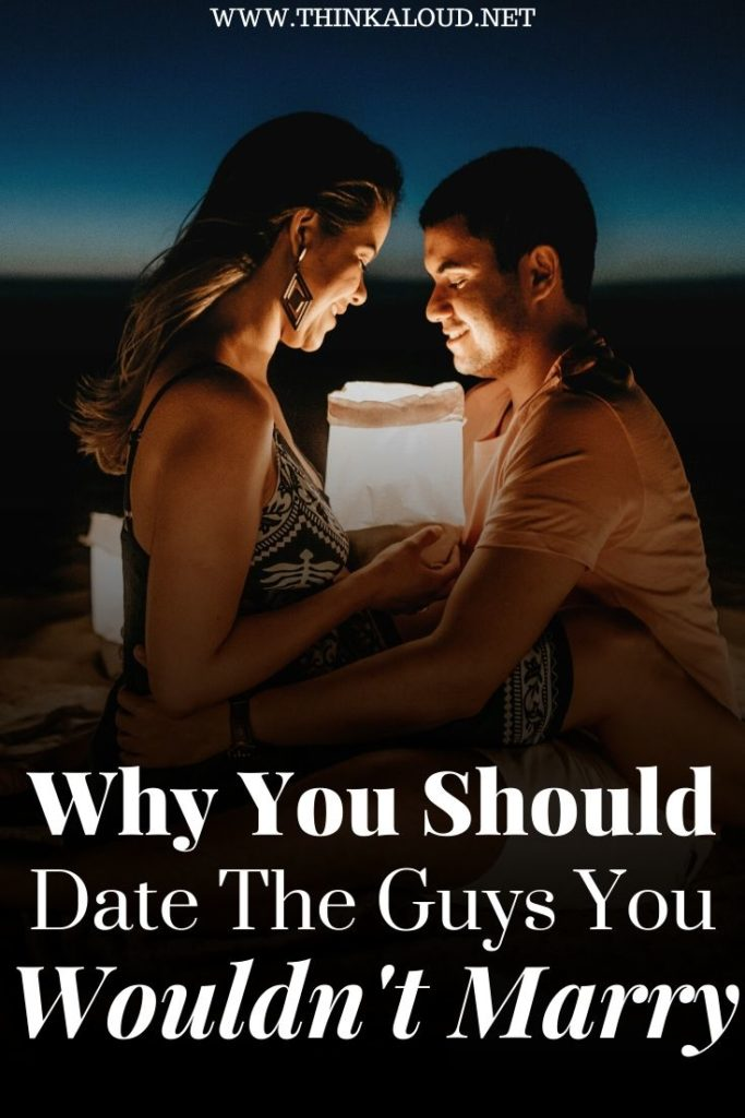 Why You Should Date The Guys You Wouldn't Marry