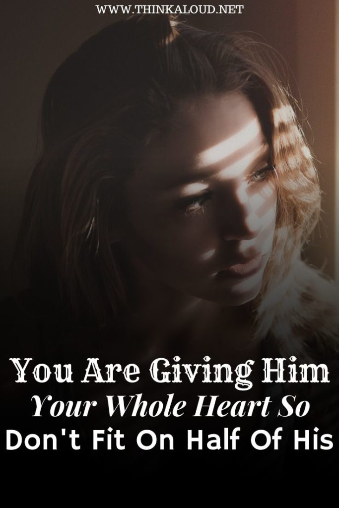 You Are Giving Him Your Whole Heart So Don't Fit On Half Of His