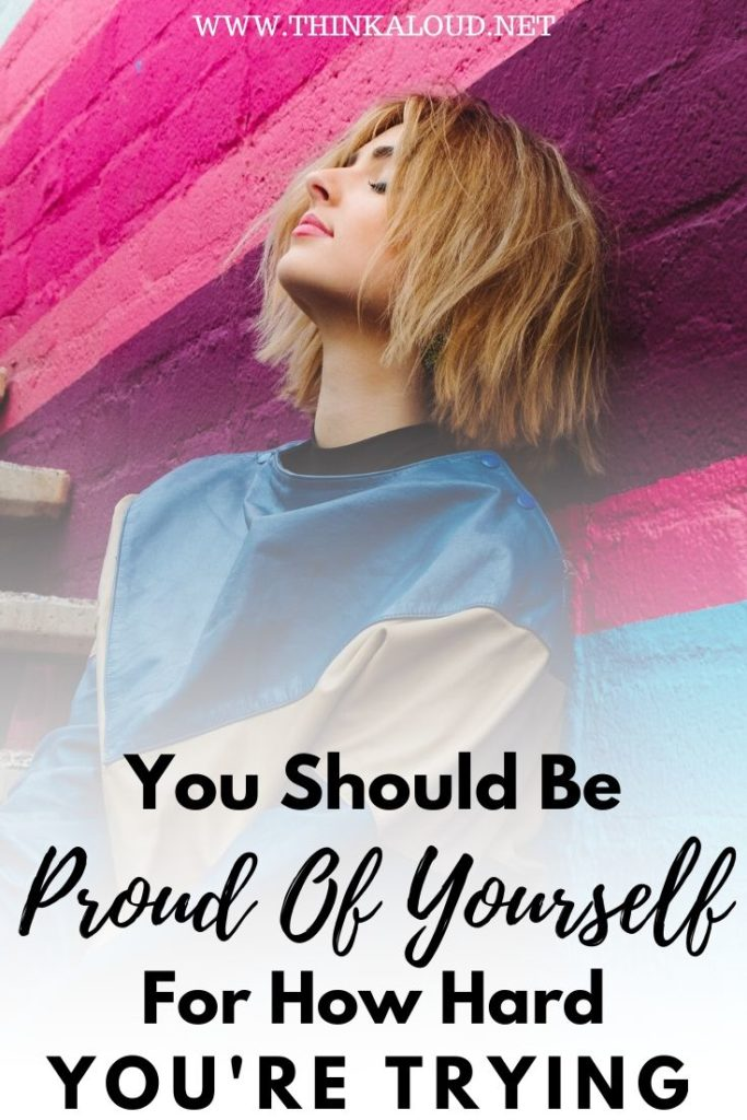 You Should Be Proud Of Yourself For How Hard You're Trying