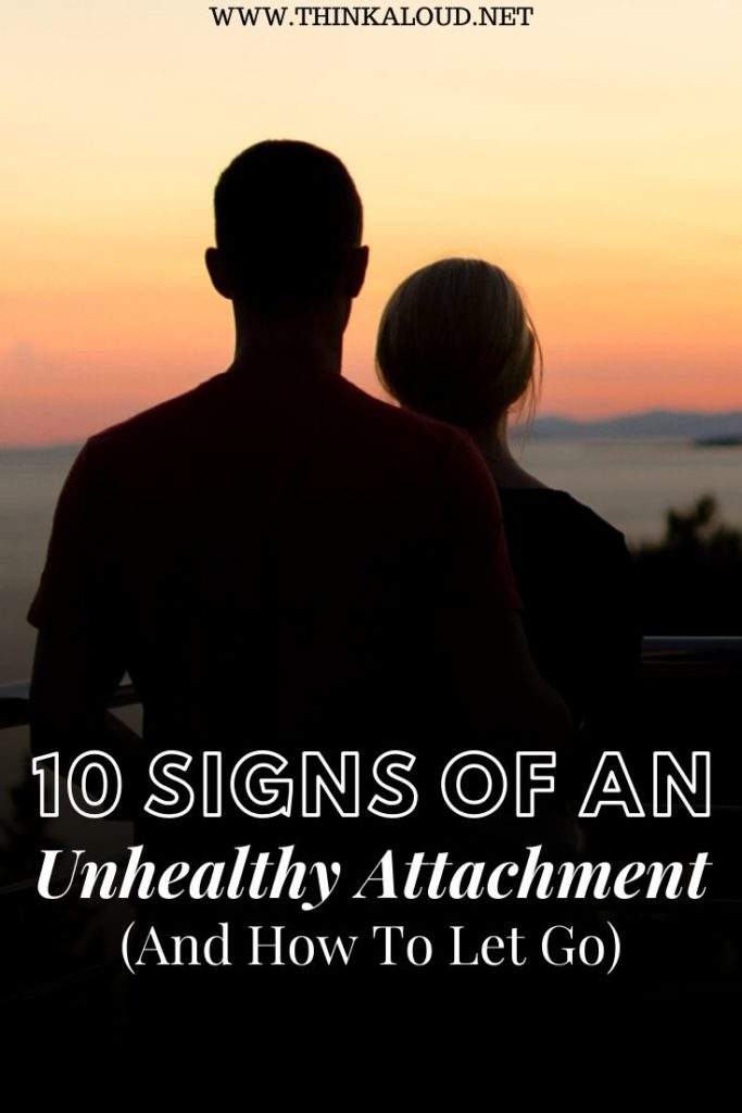 10 Signs Of An Unhealthy Attachment (And How To Let Go)