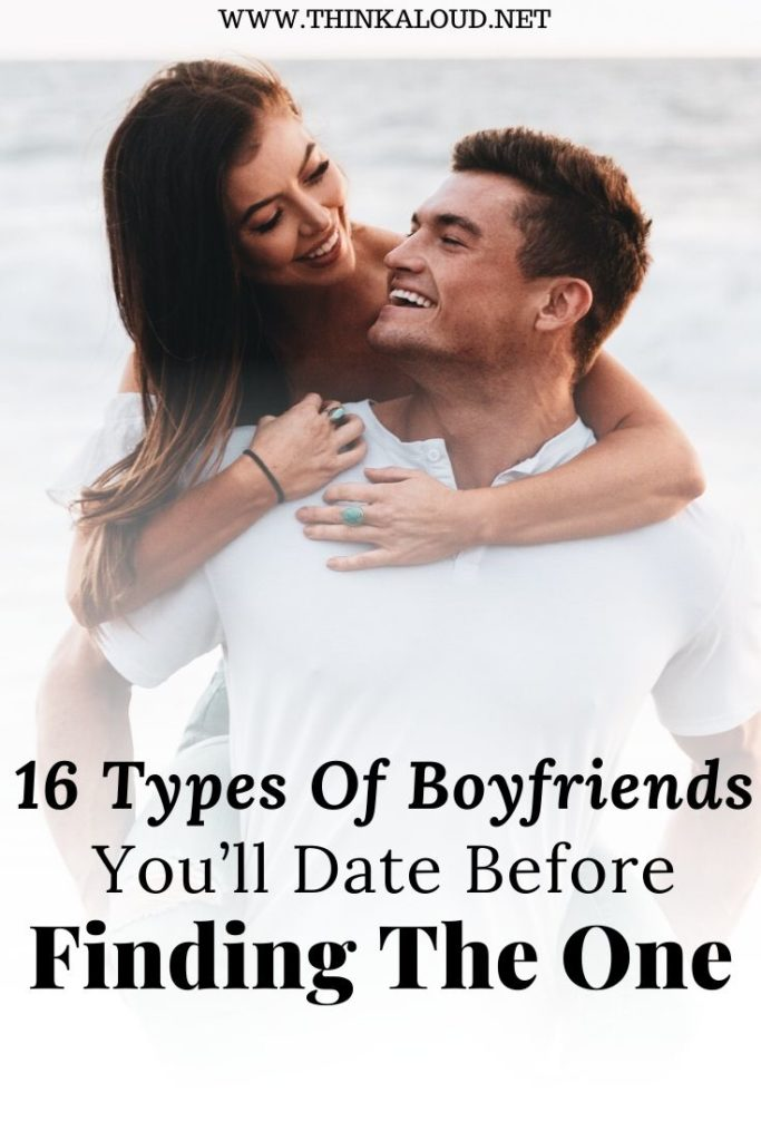 16 Types Of Boyfriends You'll Date Before Finding The One