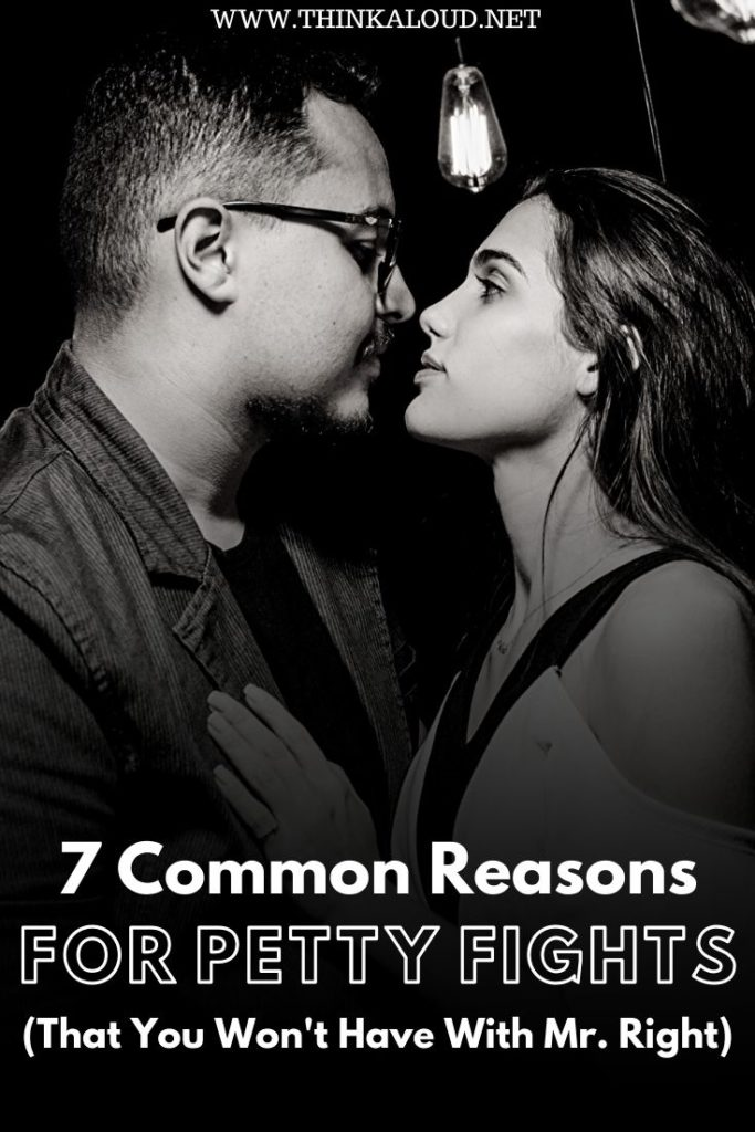 7 Common Reasons For Petty Fights (That You Won't Have With Mr. Right)