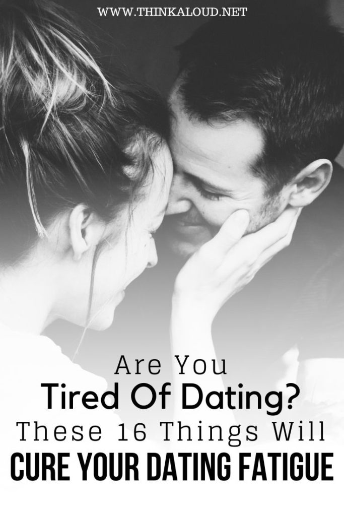 Are You Tired Of Dating_ These 16 Things Will Cure Your Dating Fatigue
