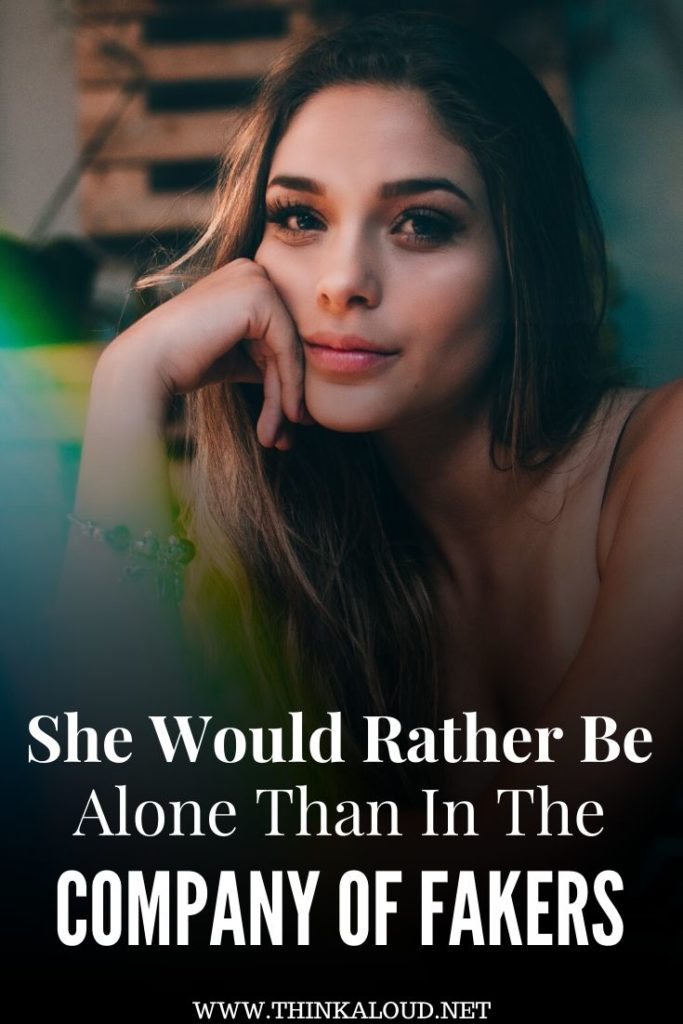 She Would Rather Be Alone Than In The Company Of Fakers