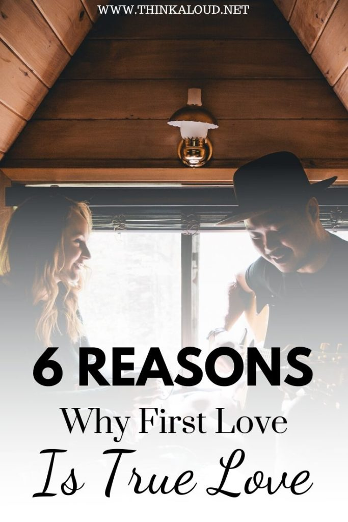 6 Reasons Why First Love Is True Love