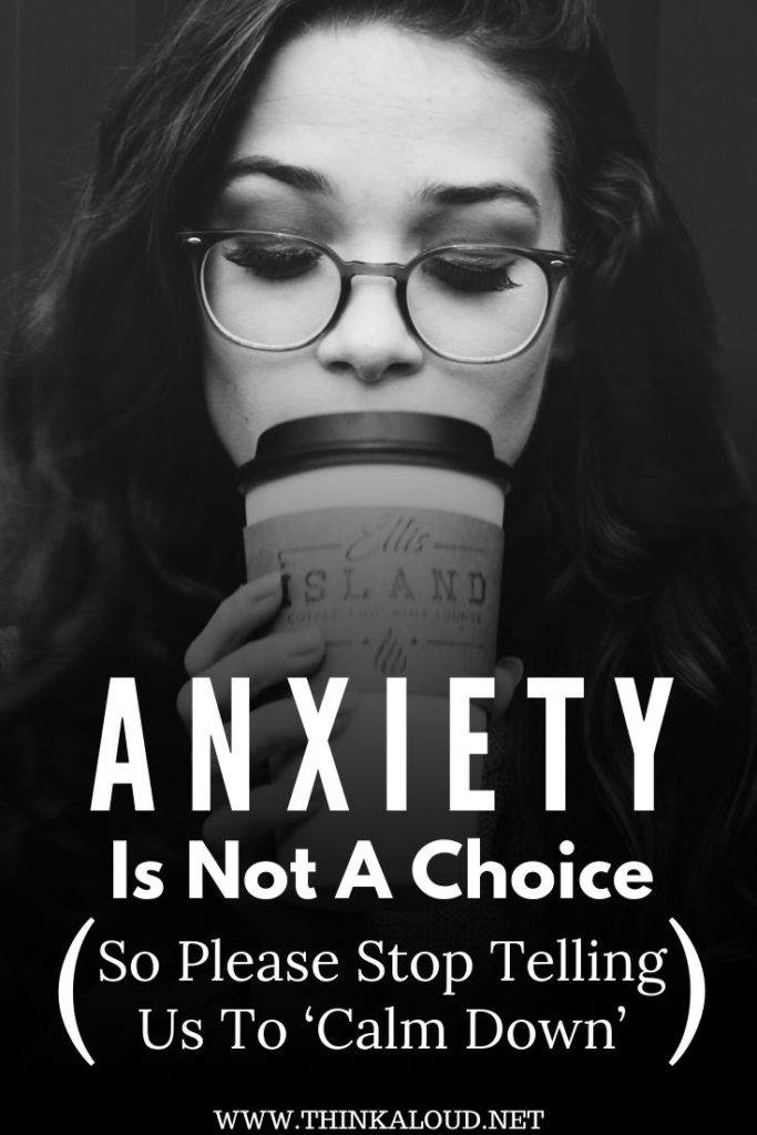 Anxiety Is Not A Choice (So Please Stop Telling Us To 'Calm Down')