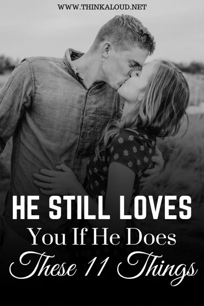 He Still Loves You If He Does These 11 Things