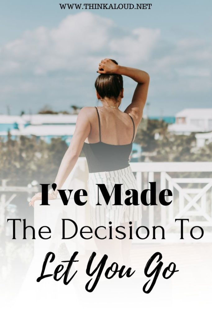 I've Made The Decision To Let You Go