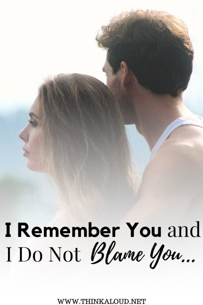 I Remember You and I Do Not Blame You…