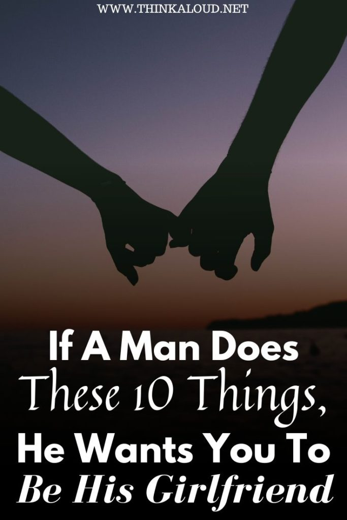 If A Man Does These 10 Things, He Wants You To Be His Girlfriend