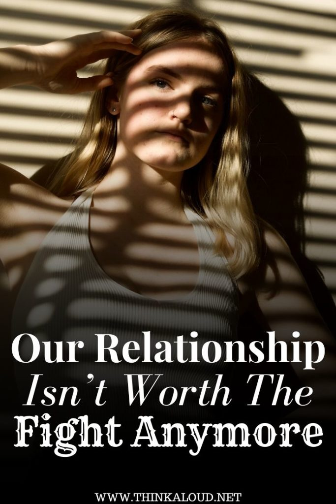 Our Relationship Isn't Worth The Fight Anymore