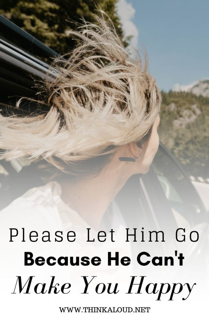 Please Let Him Go Because He Can't Make You Happy