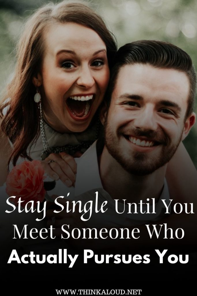 Stay Single Until You Meet Someone Who Actually Pursues You