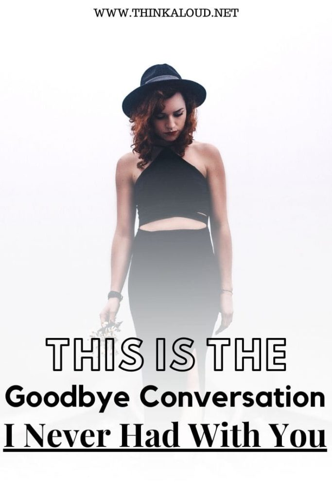 This Is The Goodbye Conversation I Never Had With You