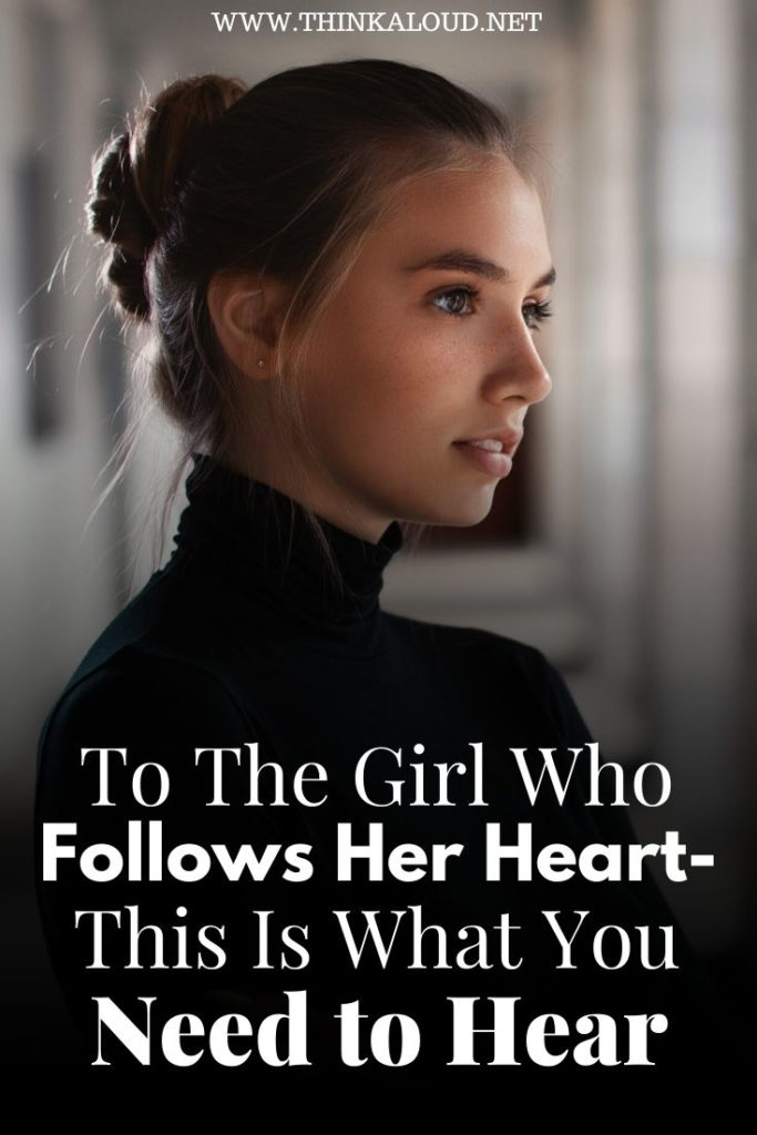 To The Girl Who Follows Her Heart- This Is What You Need to Hear