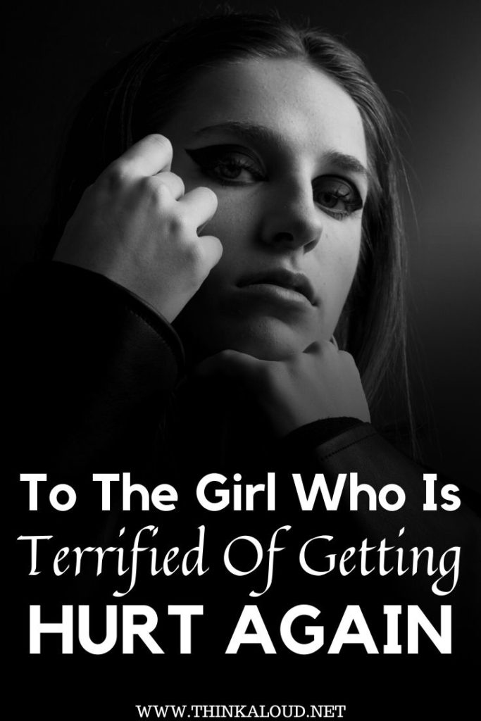 To The Girl Who Is Terrified Of Getting Hurt Again
