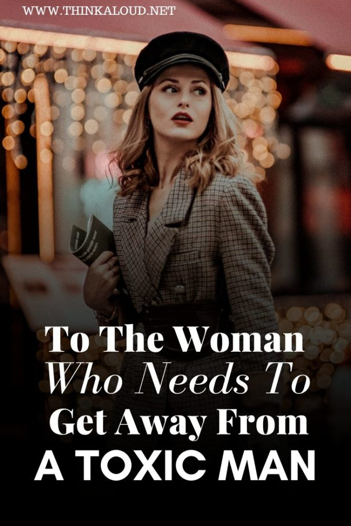 To The Woman Who Needs To Get Away From A Toxic Man